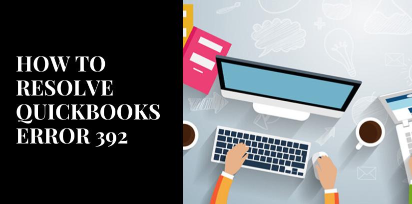 How To Resolve QuickBooks error 392